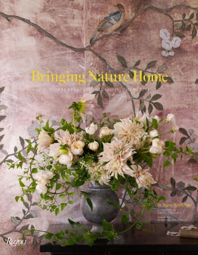 Bringing Nature Home: Floral Arrangements Inspired by Nature by Ngoc Minh Ngo