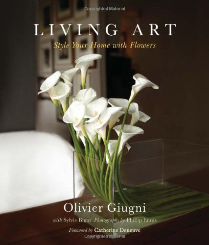 Living Art: Style Your Home with Flowers by Olivier Giugni