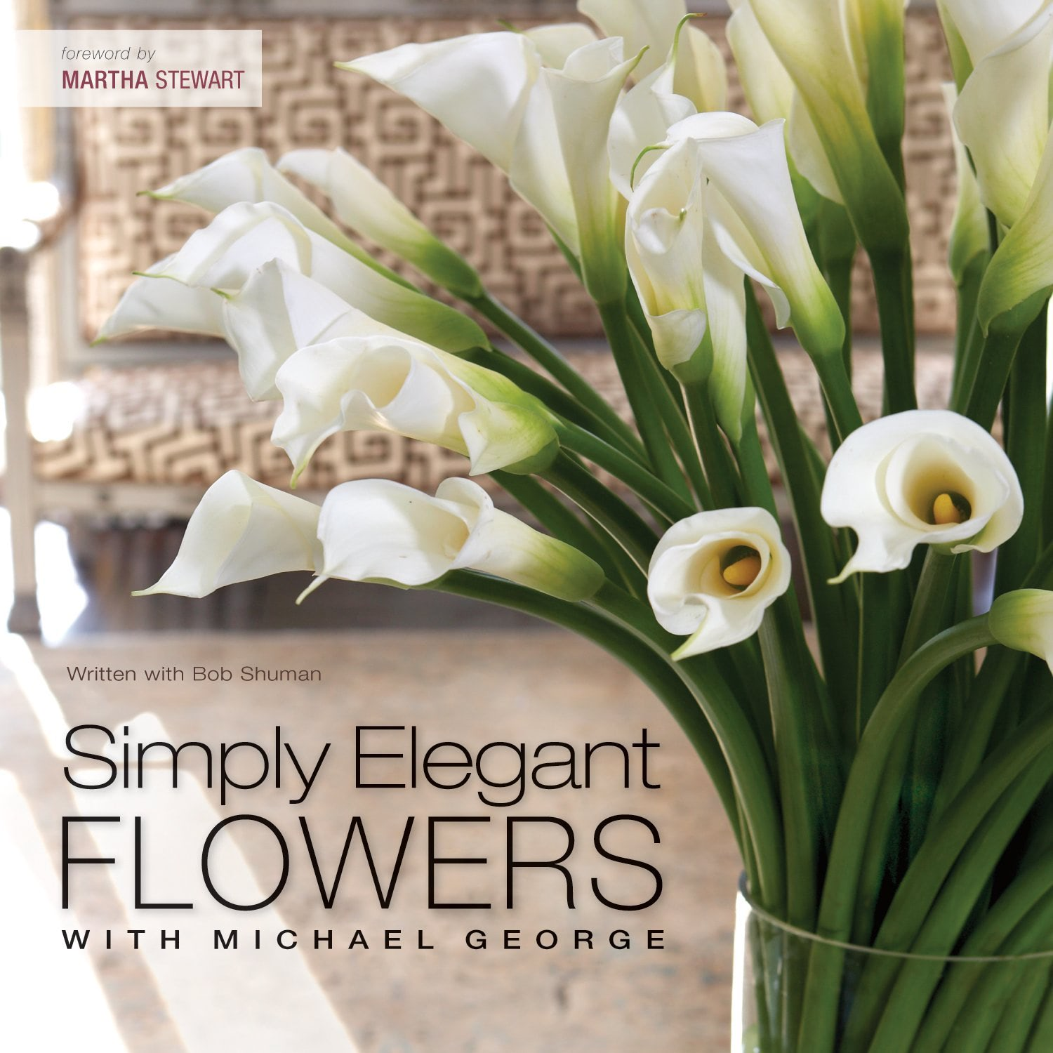 Simply Elegant Flowers With Michael George and Bob Shuman by Michael George and